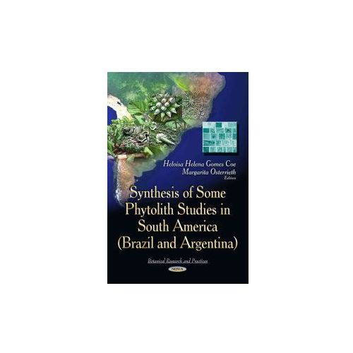 Synthesis of Some Phytolith Studies in South America (Brazil and Argentina) (9781633219526)