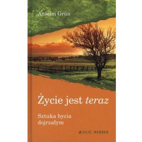 ŻYCIE JEST TERAZ SZTUKA BYCIA DOJRZAŁYM (oprawa twarda) (Książka), Grun Anselm
