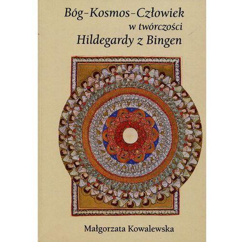 Bóg Kosmos Człowiek w twórczości Hildegardy z Bingen - Małgorzata Kowalewska (9788377845547)