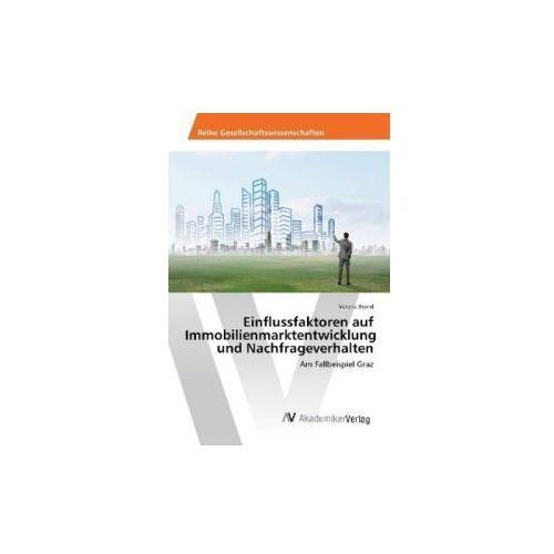Einflussfaktoren auf Immobilienmarktentwicklung und Nachfrageverhalten