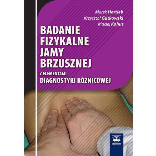 Badanie fizykalne jamy brzusznej - Hartleb Marek, Gutkowski Krzysztof, Kohut Maciej (9788375630473)
