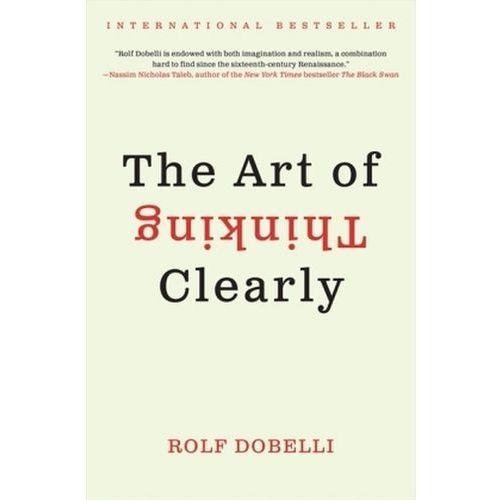 The Art of Thinking Clearly. Die Kunst des klaren Denkens, englische Ausgabe (9780062219688)