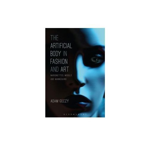 The Artificial Body in Fashion and Art: Marionettes, Models and Mannequins (9781472595966)