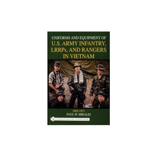 Uniforms and Equipment of US Army Infantry, LRRPs, and Rangers in Vietnam 1965-1971, Miraldi, Paul W.
