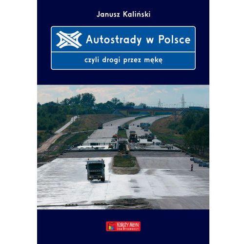 Autostrady w Polsce czyli drogi przez mękę - Janusz Kaliński, Księży Młyn Dom Wydawniczy