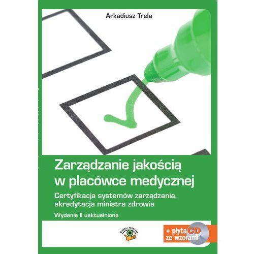 Zarządzanie jakością w placówce medycznej. Wydanie II (192 str.)
