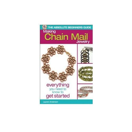 Absolute Beginner's Guide: Making Chain Mail Jewelry