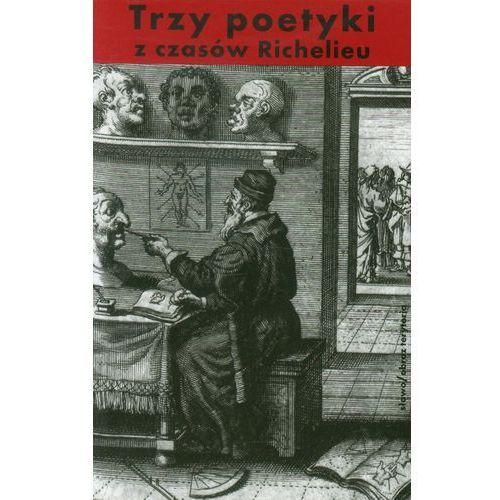Trzy poetyki z czasów Richelieu. Darmowy odbiór w niemal 100 księgarniach!