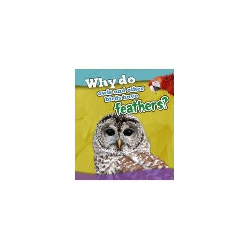 Why Do Owls and Other Birds Have Feathers? (9781406299229)