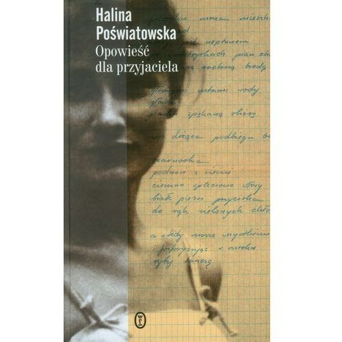 Opowieść dla przyjaciela - Halina Poświatowska