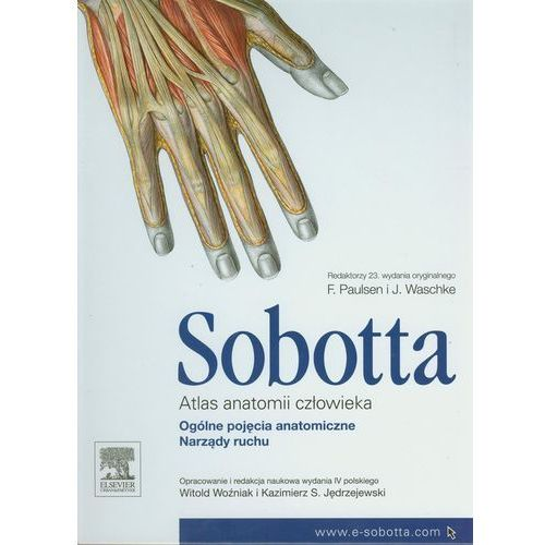 Atlas Anatomii Człowieka Sobotta Tom 1 Ogólne Pojęcia Anatomiczne. Narządy Ruchu, oprawa twarda