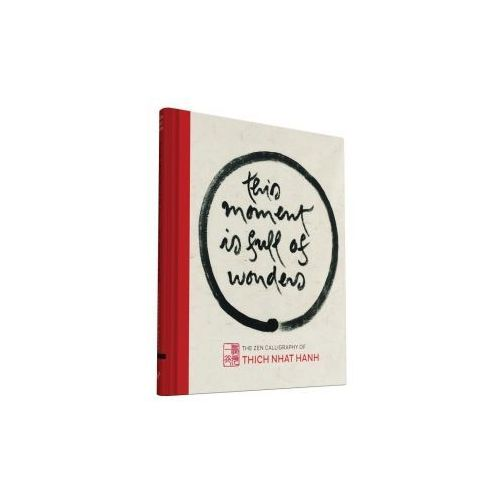 This Moment Is Full of Wonders: The Zen Calligraphy of Thich Nhat Hanh
