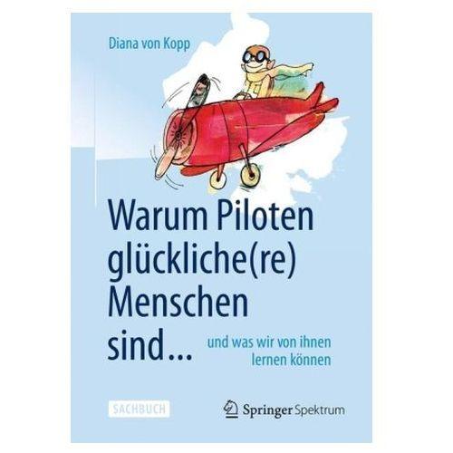 Warum Piloten Gluckliche(re) Menschen Sind ... Und Was Wir Von Ihnen Lernen Konnen, Von Kopp, Diana