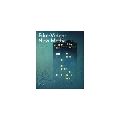 Film, Video, and New Media at the Art Institute of Chicago, with the Howard and Donna Stone Gift (9780300146905)