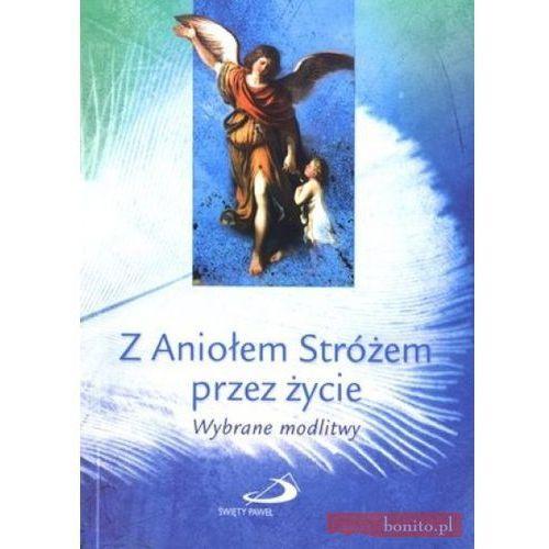 Z Aniołem Stróżem przez życie. Wybrane modlitwy - s. Anna Mroczek, s. Anna Mroczek CSA