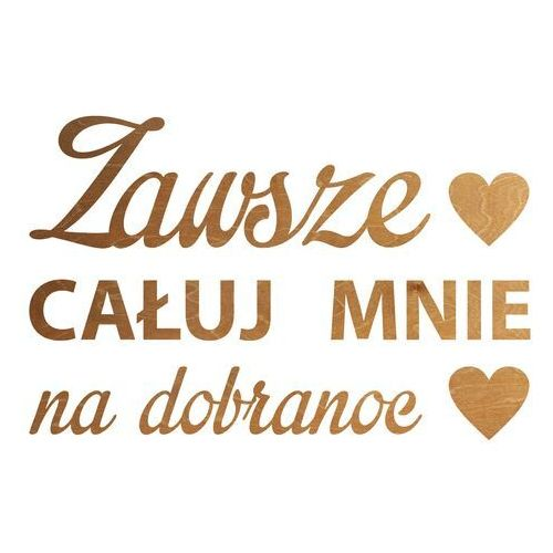 Congee.pl Dekoracja drewniana napis na ścianę zawsze całuj mnie na dobranoc - 3 mm (5907509934490)