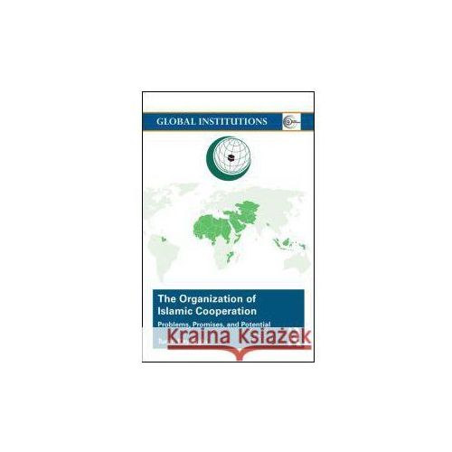 The Organization of Islamic Cooperation: Politics, Problems, and Potential (9781138806849)