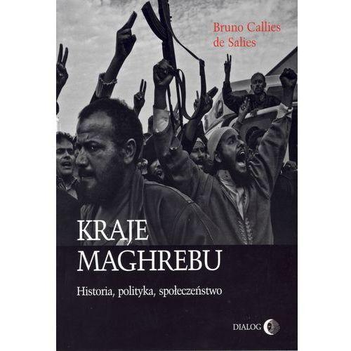 Kraje Maghrebu Historia polityka społeczeństwa - Callies de Salies Bruno, Callies de Salies Bruno