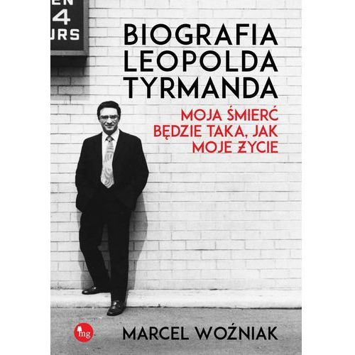 Biografia Leopold Tyrmanda. Moja śmierć będzie taka, jak moje życie - Marcel Woźniak (2016)