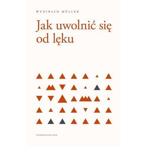 Jak Uwolnić Się Od Lęku - Wunibald Muller (2019)