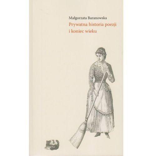 Prywatna historia poezji i koniec wieku - Jeśli zamówisz do 14:00, wyślemy tego samego dnia. Darmowa dostawa, już od 99,99 zł. (342 str.)