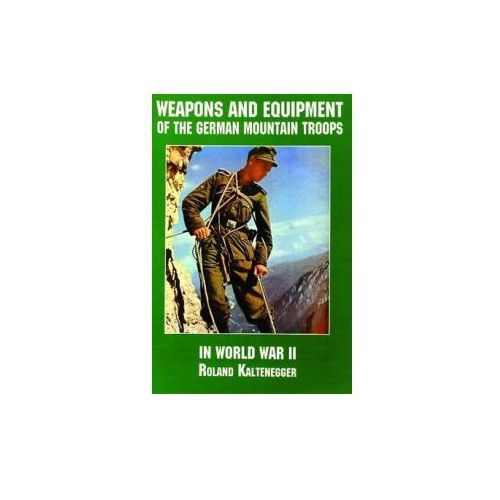 Weapons and Equipment of the German Mountain Troops in World War II (9780887407567)