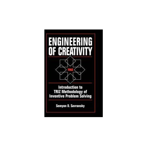Engineering of Creativity: Introduction to Triz Methodology of Inventive Problem Solving (9780849322556)