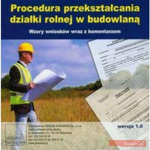 Procedura przekształcania działki rolnej w budowlaną. Wzory wniosków wraz z komentarzem (płyta CD), DASHÖFER