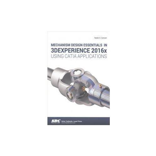 Mechanism Design Essentials in 3DEXPERIENCE 2016x Using CATIA Applications (9781630571047)