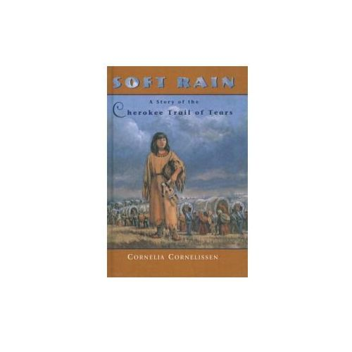 Soft Rain: A Story of the Cherokee Trail of Tears (9780780798939)