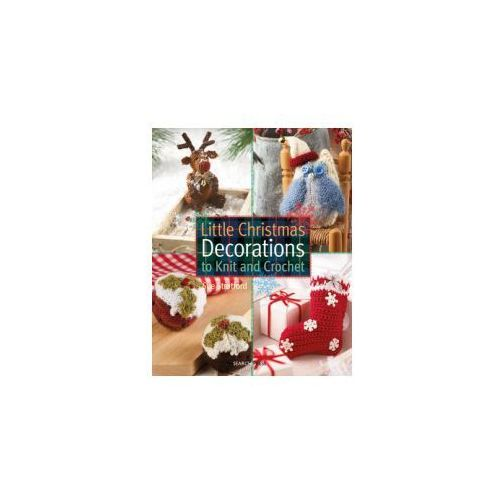 Little Christmas Decorations To Knit & Crochet (9781782211297)