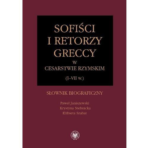 Sofiści i retorzy greccy w cesarstwie rzymskim (I-VII w.). Słownik biograficzny (2011)