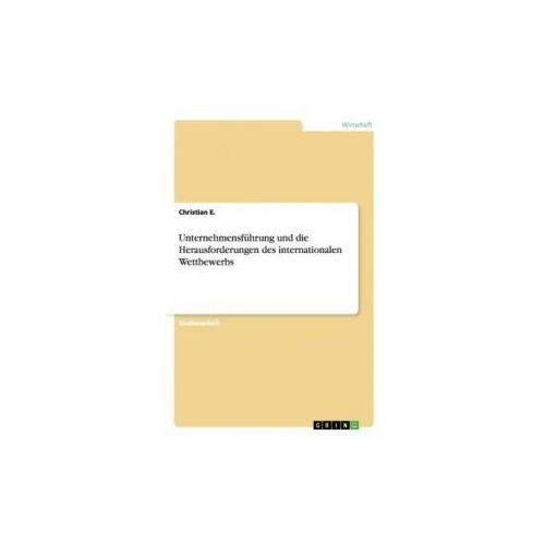 Unternehmensführung und die Herausforderungen des internationalen Wettbewerbs (9783656451266)