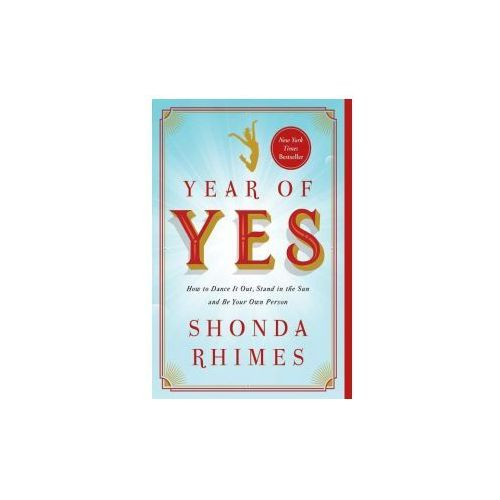 Year of Yes: How to Dance It Out, Stand in the Sun and Be Your Own Person (9781476777122)