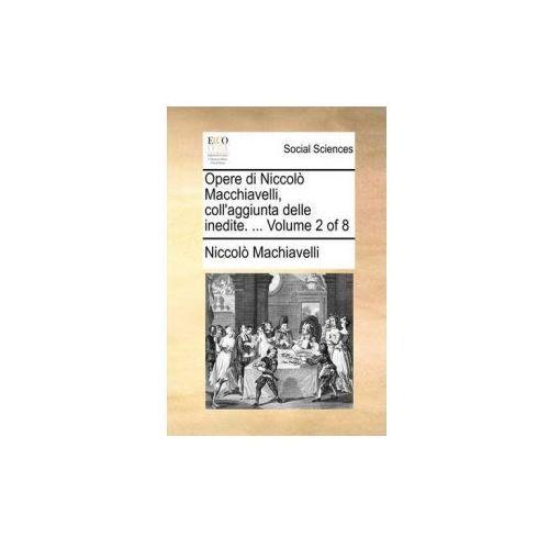 Opere di Niccolo Macchiavelli, coll'aggiunta delle inedite.... Volume 2 of 8 (9781140888352)