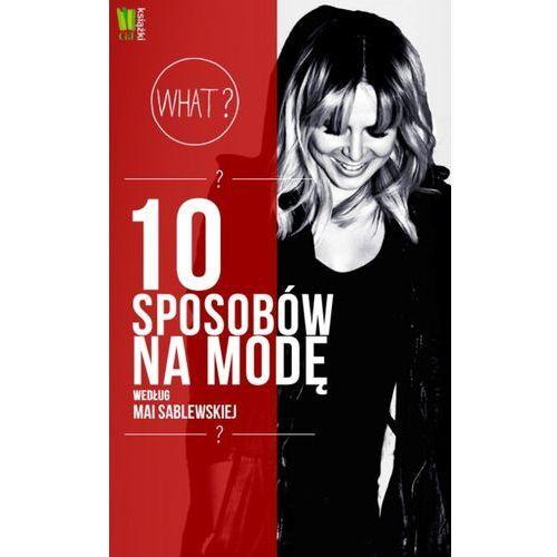 10 sposobów na modę według Mai Sablewskiej (9788377782019)