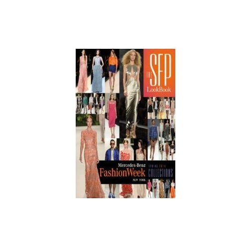 The Sfp Lookbook: Mercedes - Benz Fashion Week Spring 2014 Collections (9780764346514)