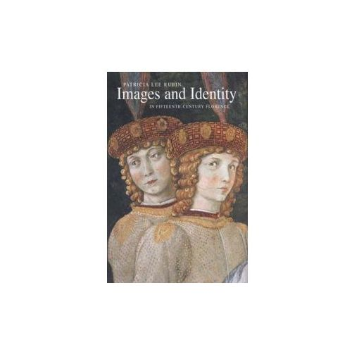Images and Identity in Fifteenth-Century Florence (9780300123425)