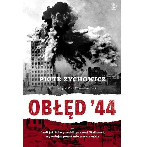 Obłęd 44. Czyli jak Polacy zrobili prezent Stalinowi, wywołując Powstanie Warszawskie (2013)