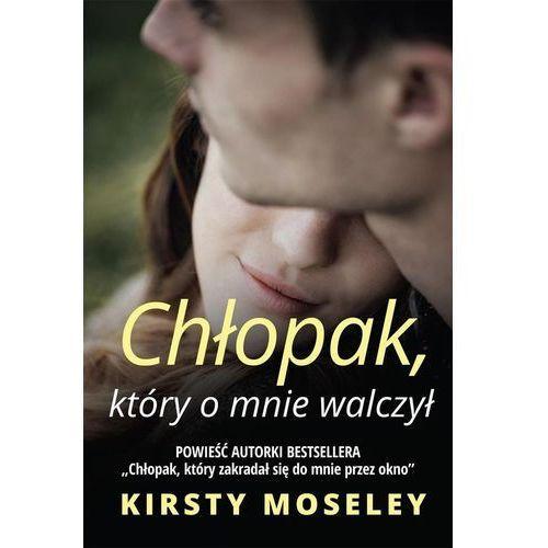 Chłopak który o mnie walczył - Kirsty Moseley (2017)