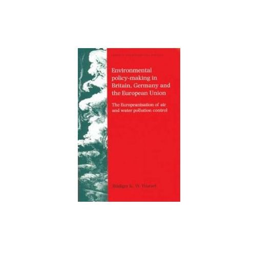 Environmental Policy-Making in Britain, Germany and the European Union (9780719073342)