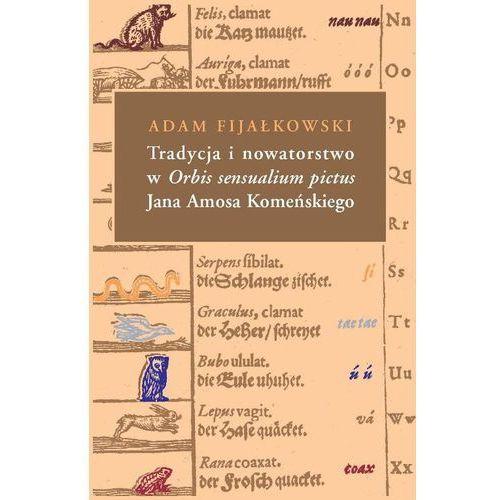 Tradycja i nowatorstwo w Orbis sensualium pictus Jana Amosa Komeńskiego (404 str.)