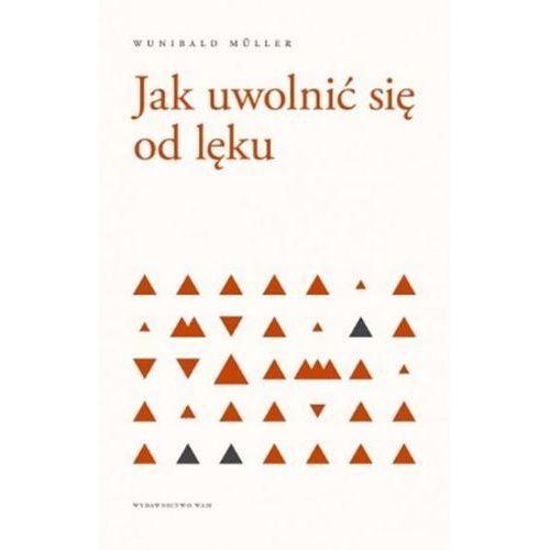 Jak Uwolnić Się Od Lęku - Wunibald Muller, oprawa broszurowa