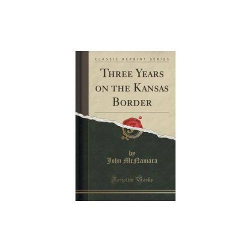 Three Years on the Kansas Border (Classic Reprint) (9781331557081)