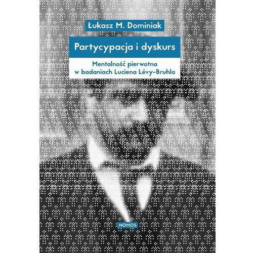 Partycypacja i dyskurs. Mentalność pierwotna w badaniach Luciena Lévy-Bruhla - Dominiak Łukasz (9788376883137)
