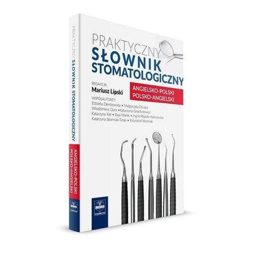 Praktyczny słownik stomatologiczny Angielsko-Polski Polsko-Angielski (2016)