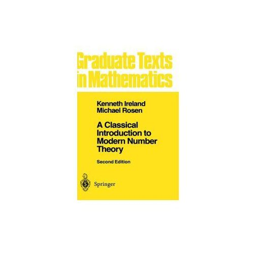 A Classical Introduction to Modern Number Theory: v. 84, Springer Verlag