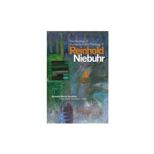 Doctrine of Humanity in the Theology of Reinhold Niebuhr (9781554586288)