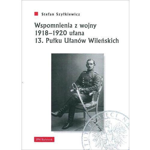 Wspomnienia z wojny 19181920 ułana 13. Pułku.., Stefan Szyłkiewicz
