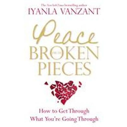 Peace From Broken Pieces : How To Get Through What You're Going Through (9781848504882)